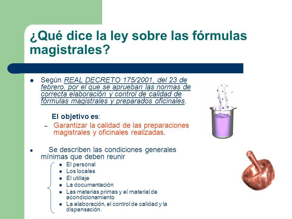 ¿Qué dice la ley sobre las fórmulas magistrales? Según REAL DECRETO 175/2001, del 23 de febrero, por el que se aprueban las normas de correcta elabora
