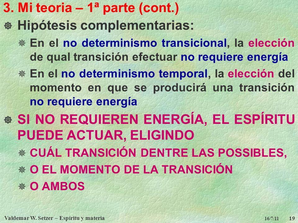 Valdemar W. Setzer – Espíritu y materia 19 16/7/11 3. Mi teoria – 1ª parte (cont.) Hipótesis complementarias: En el no determinismo transicional, la e