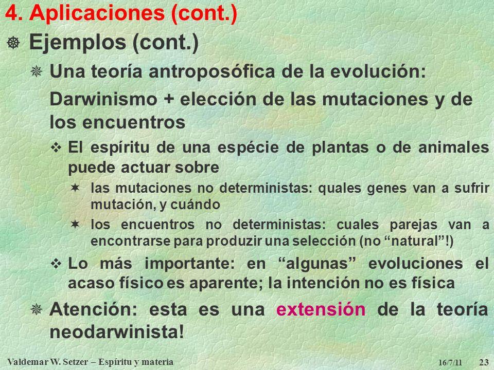 Valdemar W. Setzer – Espíritu y materia 23 16/7/11 4. Aplicaciones (cont.) Ejemplos (cont.) Una teoría antroposófica de la evolución: Darwinismo + ele
