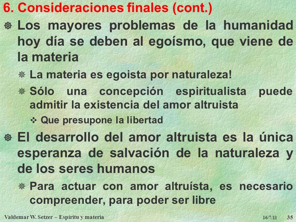 Valdemar W. Setzer – Espíritu y materia 35 16/7/11 6. Consideraciones finales (cont.) Los mayores problemas de la humanidad hoy día se deben al egoísm