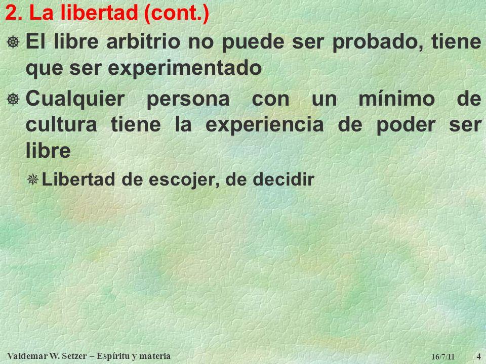 Valdemar W. Setzer – Espíritu y materia 4 16/7/11 2. La libertad (cont.) El libre arbitrio no puede ser probado, tiene que ser experimentado Cualquier