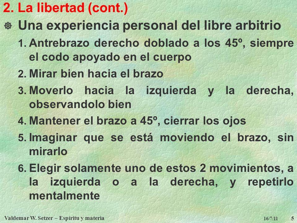 Valdemar W. Setzer – Espíritu y materia 5 16/7/11 2. La libertad (cont.) Una experiencia personal del libre arbitrio 1. Antrebrazo derecho doblado a l