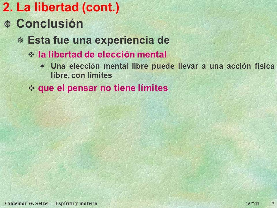 Valdemar W. Setzer – Espíritu y materia 7 16/7/11 2. La libertad (cont.) Conclusión Esta fue una experiencia de la libertad de elección mental Una ele