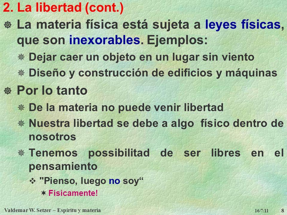 Valdemar W. Setzer – Espíritu y materia 8 16/7/11 2. La libertad (cont.) La materia física está sujeta a leyes físicas, que son inexorables. Ejemplos: