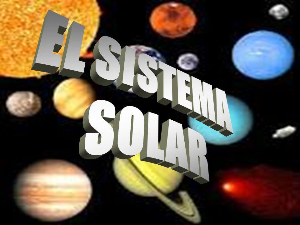 El sistema solar El Sol Planetas Sat é lites, Asteroides y Cometas. Estrellas Nebulosagalaxia