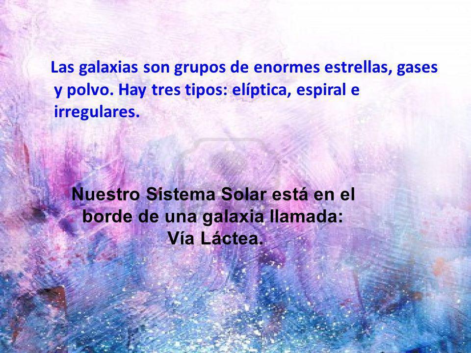 Las galaxias son grupos de enormes estrellas, gases y polvo. Hay tres tipos: elíptica, espiral e irregulares. Nuestro Sistema Solar está en el borde d