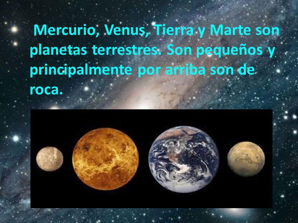 Mercurio, Venus, Tierra y Marte son planetas terrestres. Son pequeños y principalmente por arriba son de roca.