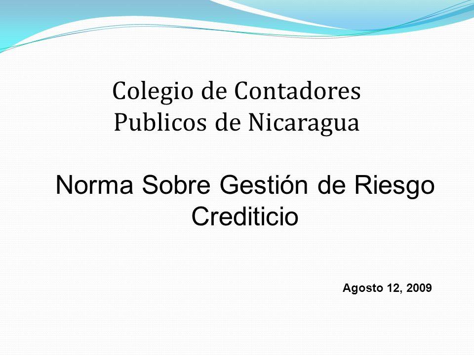 Colegio de Contadores Publicos de Nicaragua Norma Sobre Gestión de Riesgo Crediticio Agosto 12, 2009