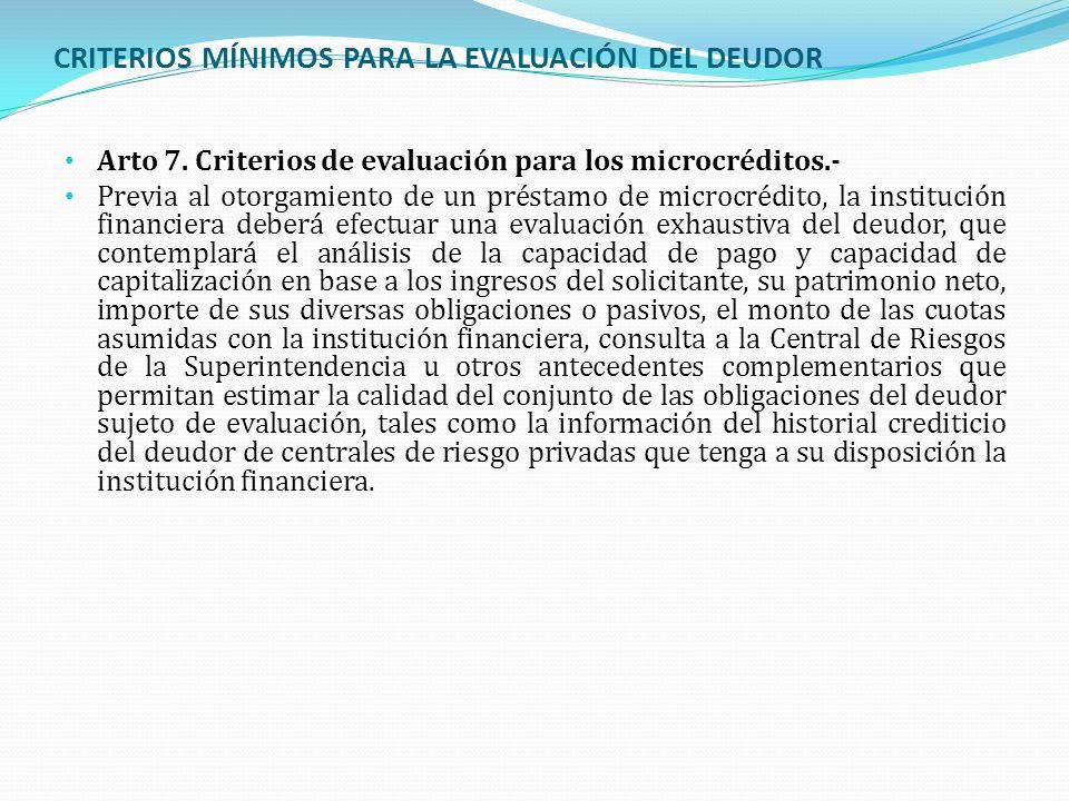 CRITERIOS MÍNIMOS PARA LA EVALUACIÓN DEL DEUDOR Arto 7. Criterios de evaluación para los microcréditos.- Previa al otorgamiento de un préstamo de micr
