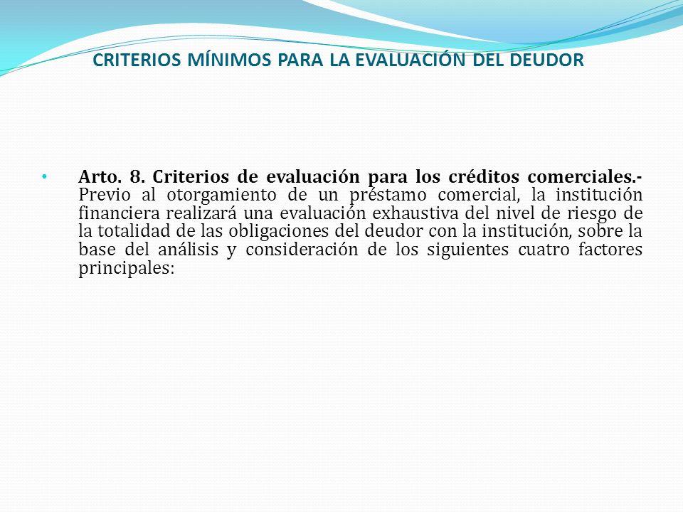 CRITERIOS MÍNIMOS PARA LA EVALUACIÓN DEL DEUDOR Arto. 8. Criterios de evaluación para los créditos comerciales.- Previo al otorgamiento de un préstamo