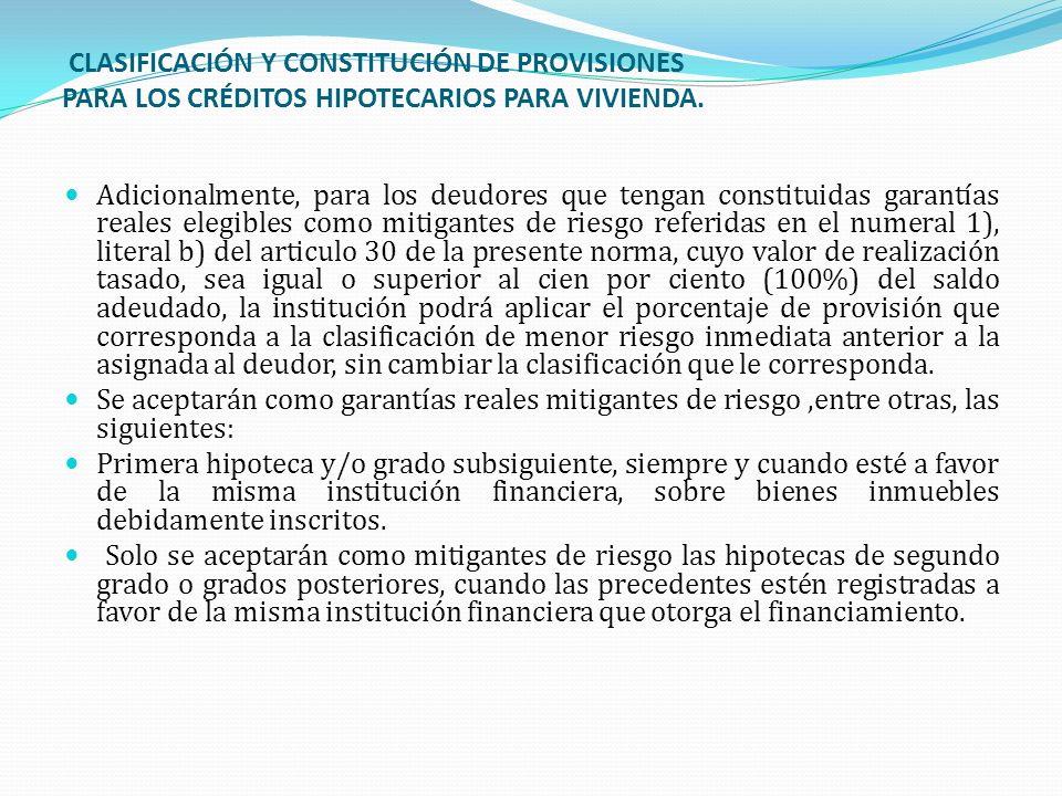 CLASIFICACIÓN Y CONSTITUCIÓN DE PROVISIONES PARA LOS CRÉDITOS HIPOTECARIOS PARA VIVIENDA. Adicionalmente, para los deudores que tengan constituidas ga