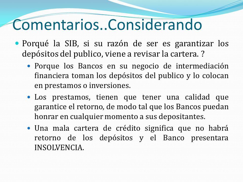 Comentarios..Considerando Porqué la SIB, si su razón de ser es garantizar los depósitos del publico, viene a revisar la cartera. ? Porque los Bancos e