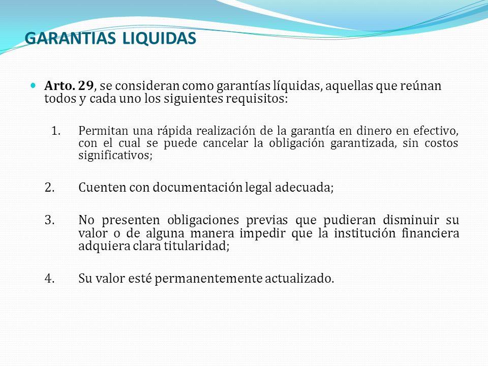 GARANTIAS LIQUIDAS Arto. 29, se consideran como garantías líquidas, aquellas que reúnan todos y cada uno los siguientes requisitos: 1.Permitan una ráp