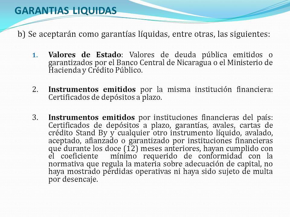 GARANTIAS LIQUIDAS b) Se aceptarán como garantías líquidas, entre otras, las siguientes: 1. Valores de Estado: Valores de deuda pública emitidos o gar