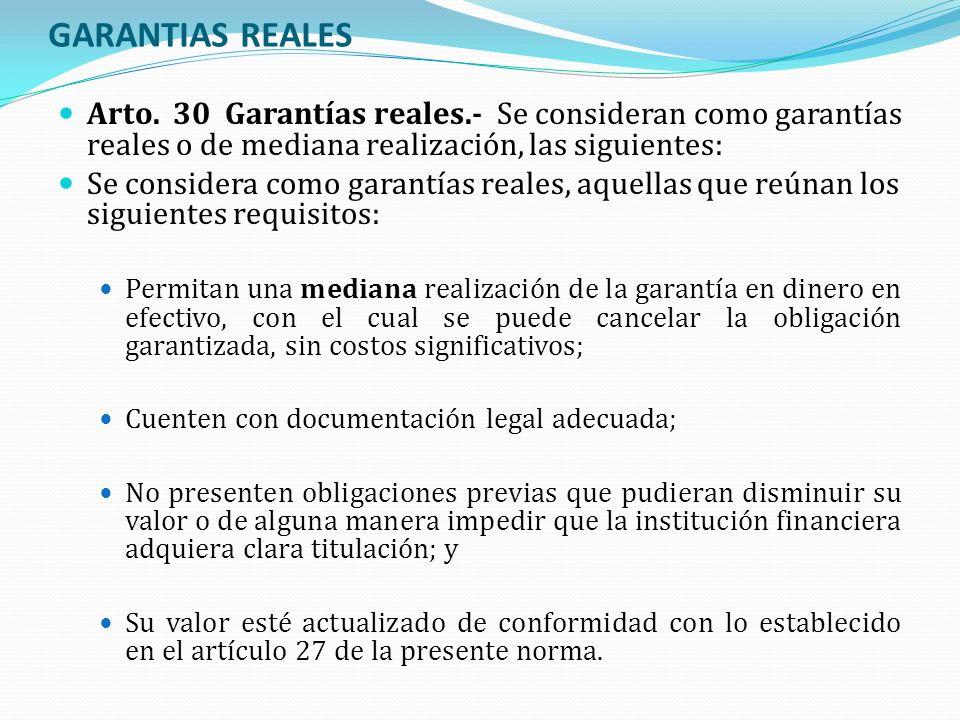 GARANTIAS REALES Arto. 30 Garantías reales.- Se consideran como garantías reales o de mediana realización, las siguientes: Se considera como garantías