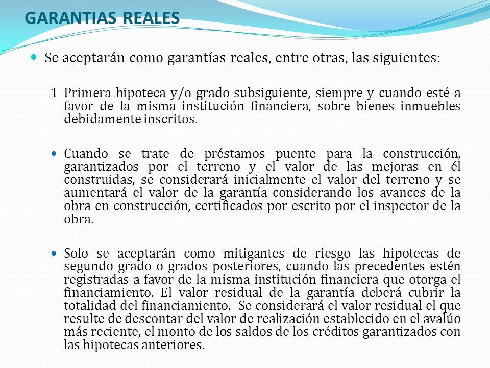 GARANTIAS REALES Se aceptarán como garantías reales, entre otras, las siguientes: 1Primera hipoteca y/o grado subsiguiente, siempre y cuando esté a fa