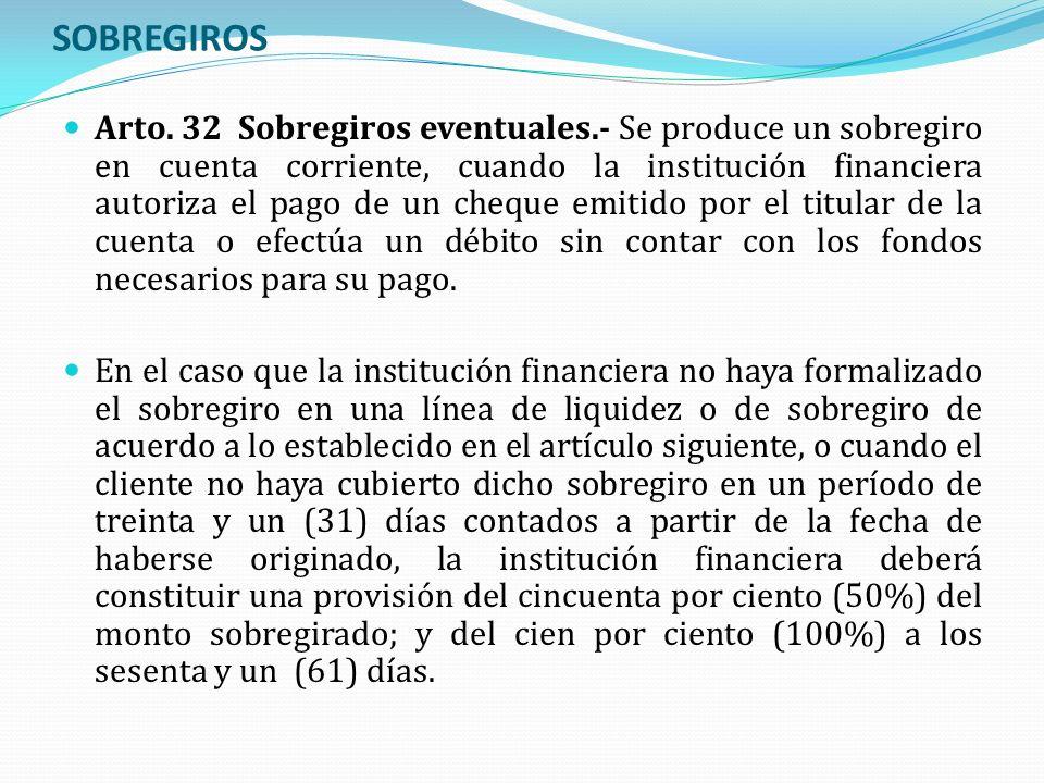 SOBREGIROS Arto. 32 Sobregiros eventuales.- Se produce un sobregiro en cuenta corriente, cuando la institución financiera autoriza el pago de un chequ