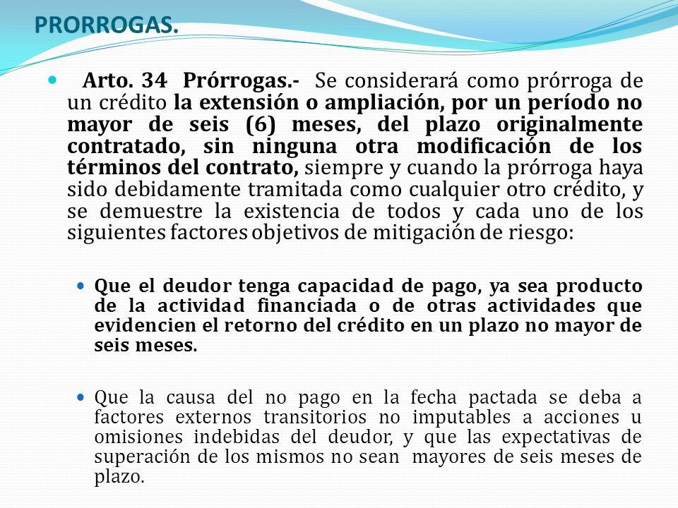 PRORROGAS. Arto. 34 Prórrogas.- Se considerará como prórroga de un crédito la extensión o ampliación, por un período no mayor de seis (6) meses, del p