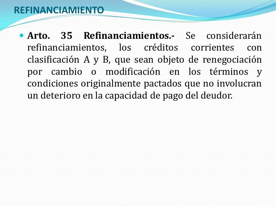 REFINANCIAMIENTO Arto. 35 Refinanciamientos.- Se considerarán refinanciamientos, los créditos corrientes con clasificación A y B, que sean objeto de r