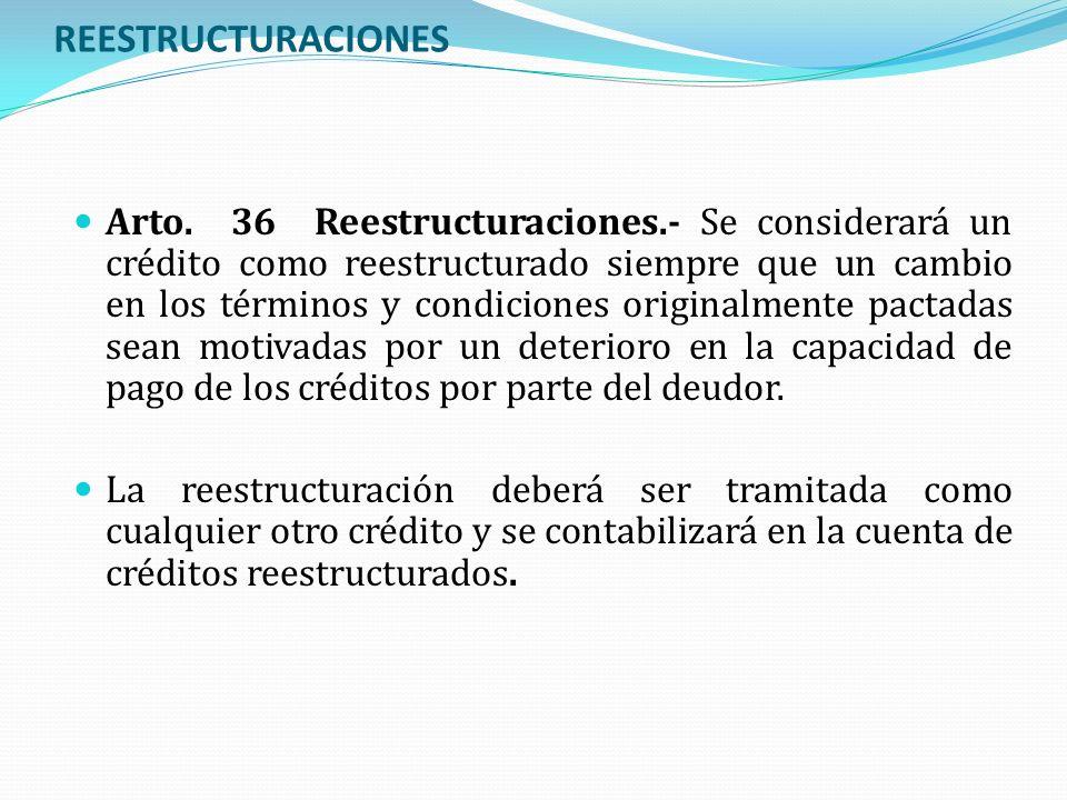 REESTRUCTURACIONES Arto. 36 Reestructuraciones.- Se considerará un crédito como reestructurado siempre que un cambio en los términos y condiciones ori