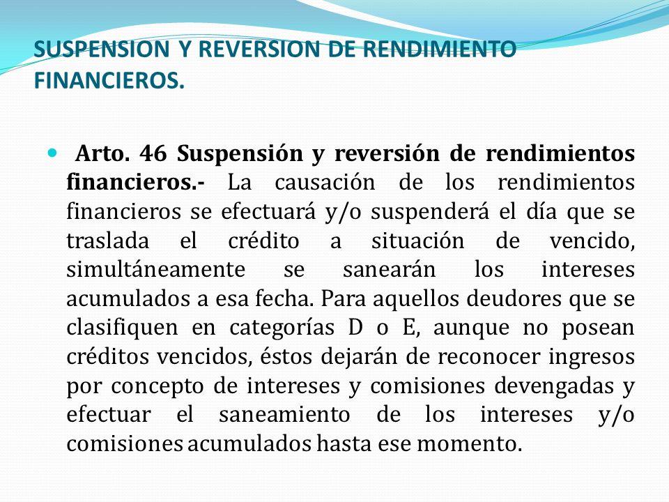 SUSPENSION Y REVERSION DE RENDIMIENTO FINANCIEROS. Arto. 46 Suspensión y reversión de rendimientos financieros.- La causación de los rendimientos fina
