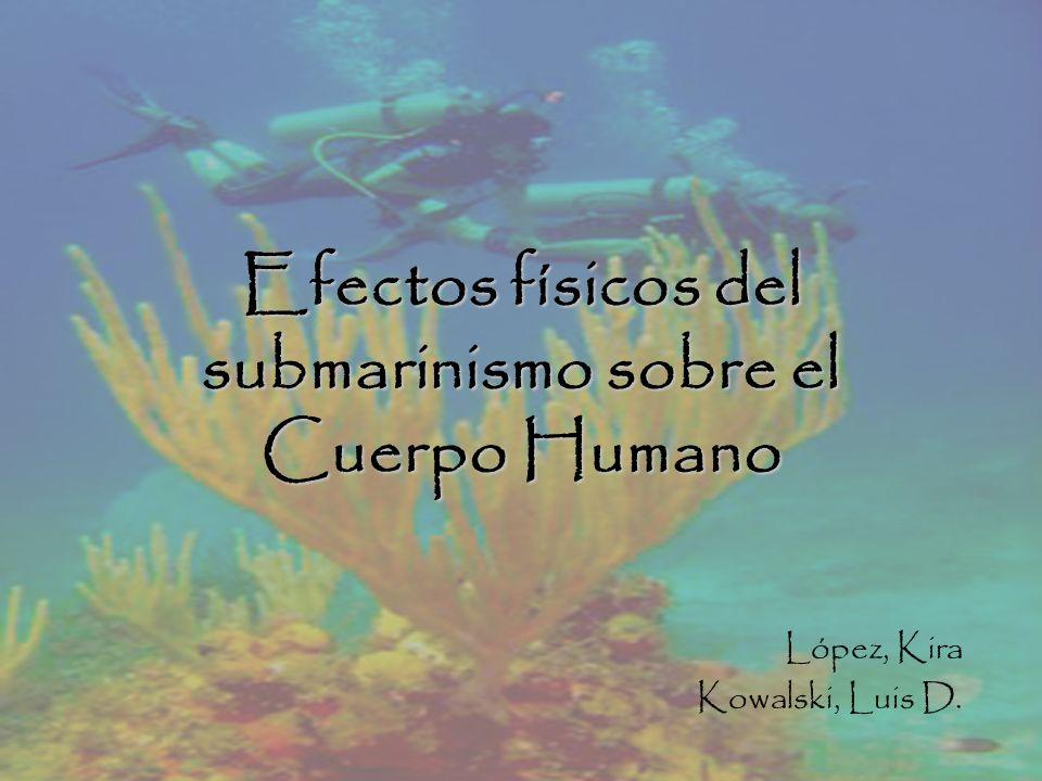 Efectos físicos del submarinismo sobre el Cuerpo Humano López, Kira Kowalski, Luis D.