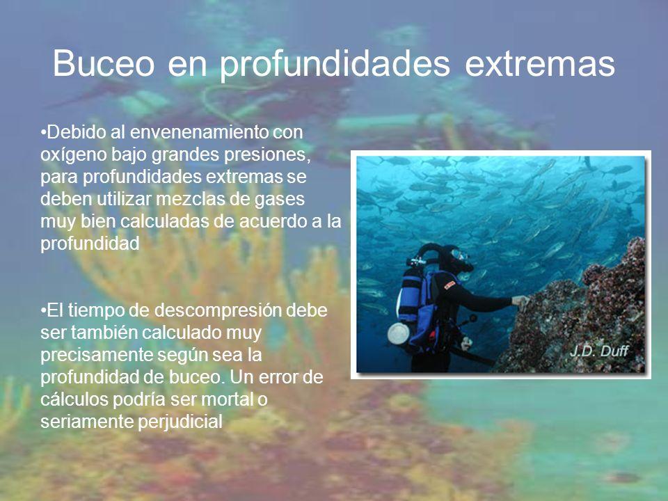 Buceo en profundidades extremas Debido al envenenamiento con oxígeno bajo grandes presiones, para profundidades extremas se deben utilizar mezclas de