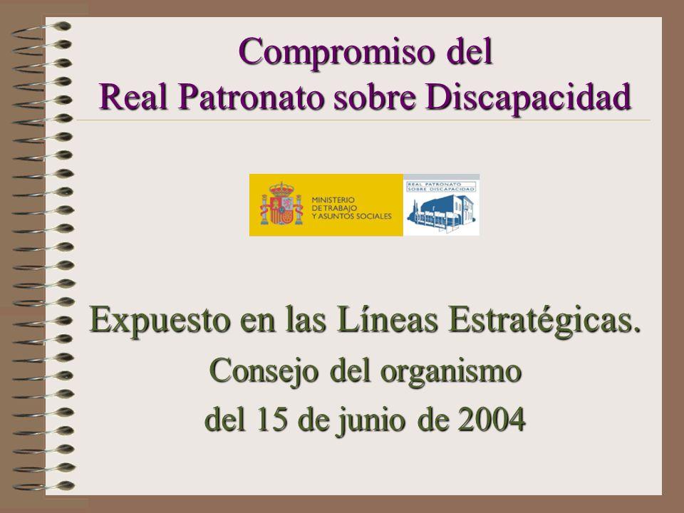Compromiso del Real Patronato sobre Discapacidad Expuesto en las Líneas Estratégicas. Consejo del organismo del 15 de junio de 2004