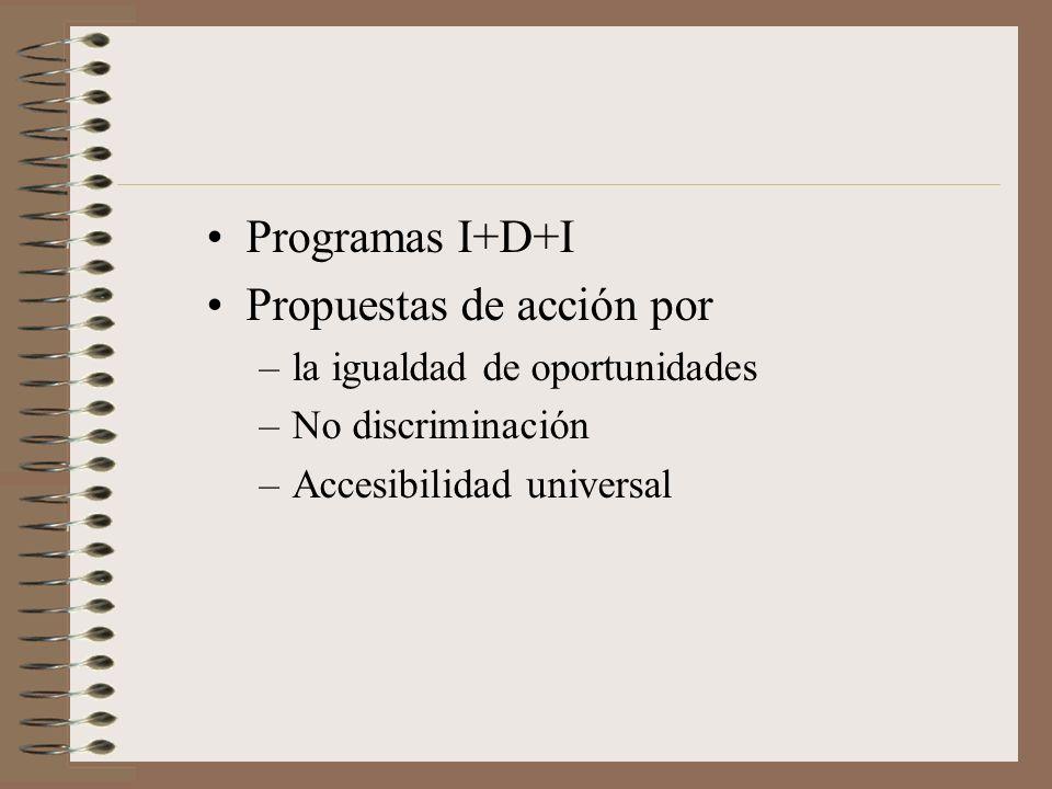 Programas I+D+I Propuestas de acción por –la igualdad de oportunidades –No discriminación –Accesibilidad universal