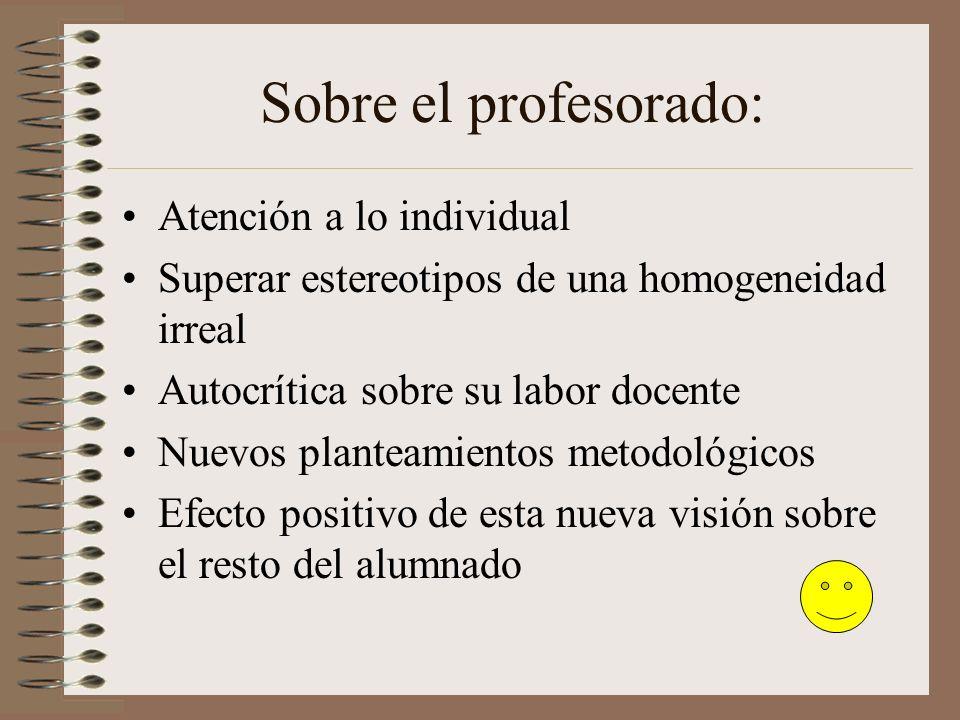 Sobre el profesorado: Atención a lo individual Superar estereotipos de una homogeneidad irreal Autocrítica sobre su labor docente Nuevos planteamiento