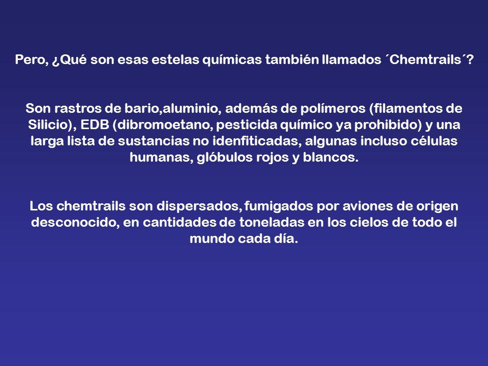 Pero, ¿Qué son esas estelas químicas también llamados ´Chemtrails´? Son rastros de bario,aluminio, además de polímeros (filamentos de Silicio), EDB (d