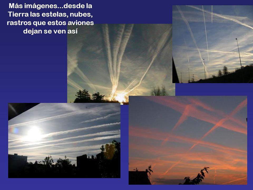 Más imágenes...desde la Tierra las estelas, nubes, rastros que estos aviones dejan se ven así