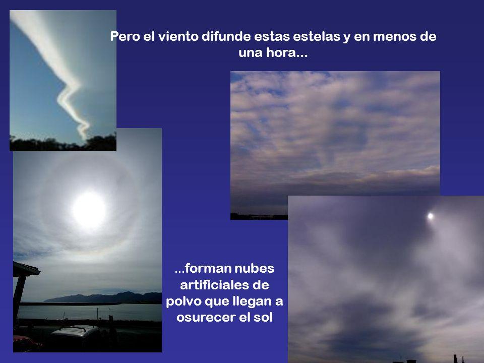 Pero el viento difunde estas estelas y en menos de una hora...... forman nubes artificiales de polvo que llegan a osurecer el sol