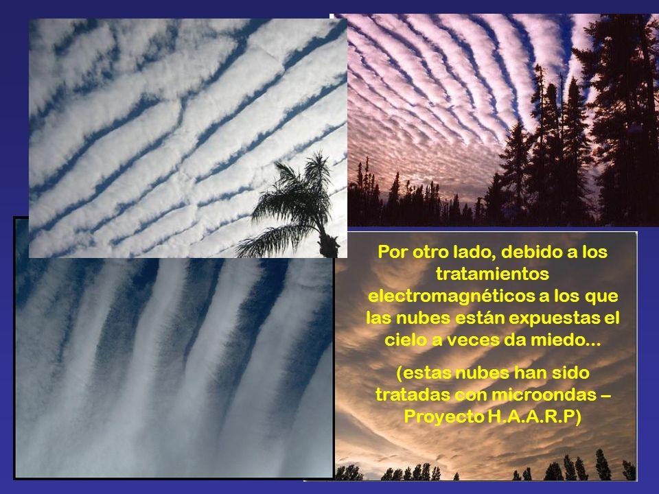 Por otro lado, debido a los tratamientos electromagnéticos a los que las nubes están expuestas el cielo a veces da miedo... (estas nubes han sido trat