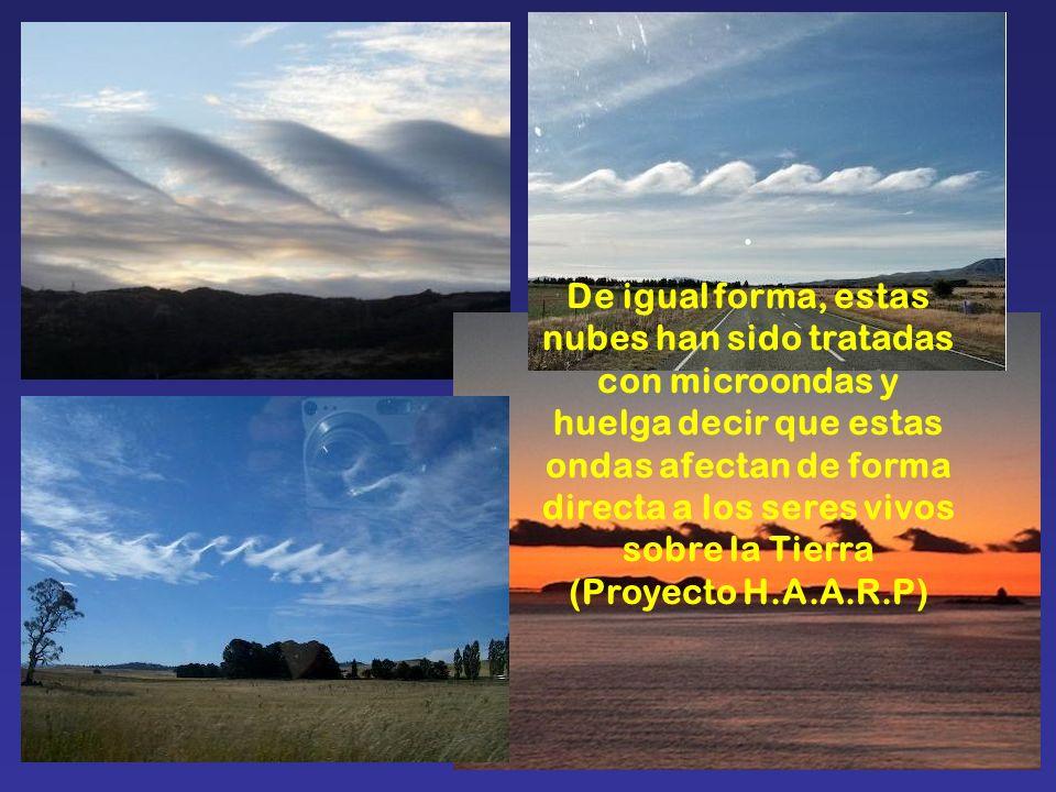 . De igual forma, estas nubes han sido tratadas con microondas y huelga decir que estas ondas afectan de forma directa a los seres vivos sobre la Tier