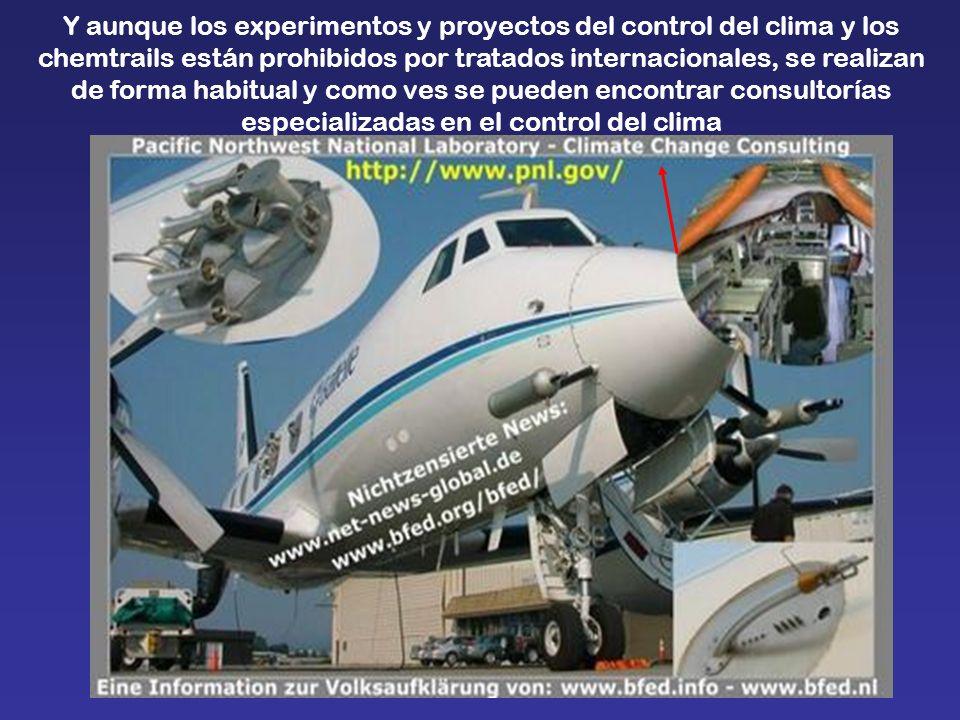 Y aunque los experimentos y proyectos del control del clima y los chemtrails están prohibidos por tratados internacionales, se realizan de forma habit