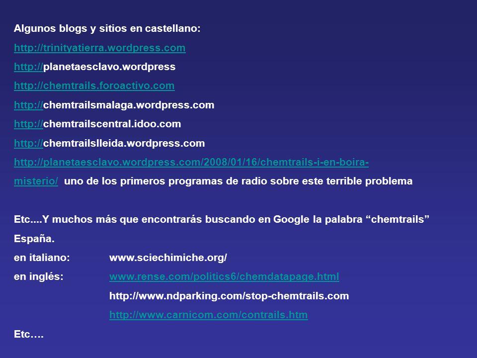 Algunos blogs y sitios en castellano: http://trinityatierra.wordpress.com http://http://planetaesclavo.wordpress http://chemtrails.foroactivo.com http