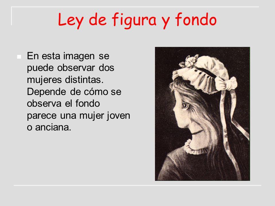 Ley de figura y fondo En esta imagen se puede observar dos mujeres distintas. Depende de cómo se observa el fondo parece una mujer joven o anciana.