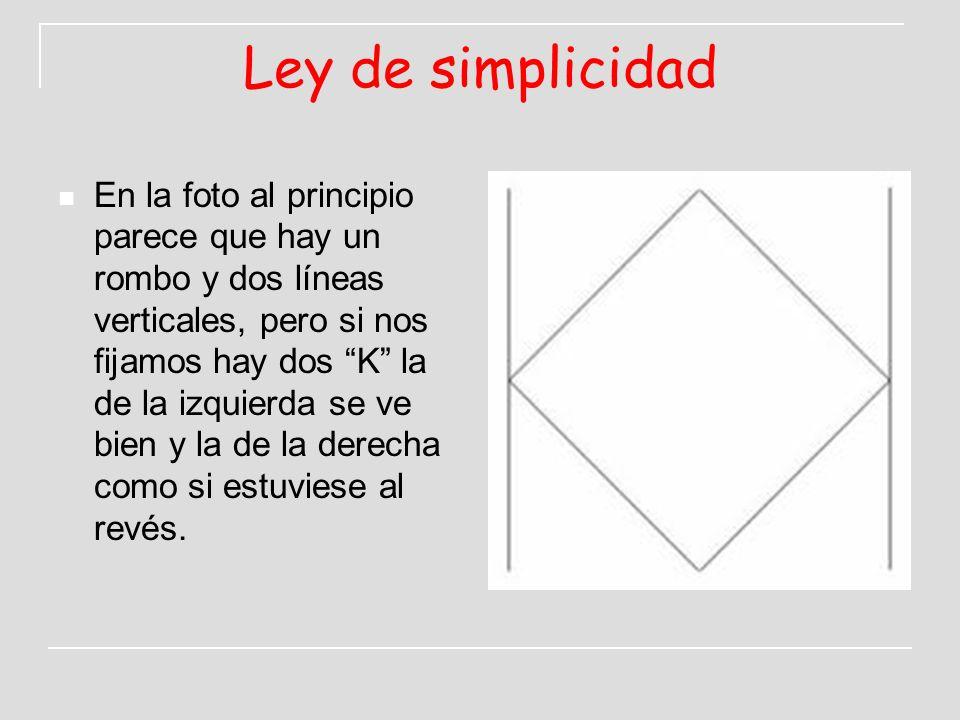 Ley de simplicidad En la foto al principio parece que hay un rombo y dos líneas verticales, pero si nos fijamos hay dos K la de la izquierda se ve bie