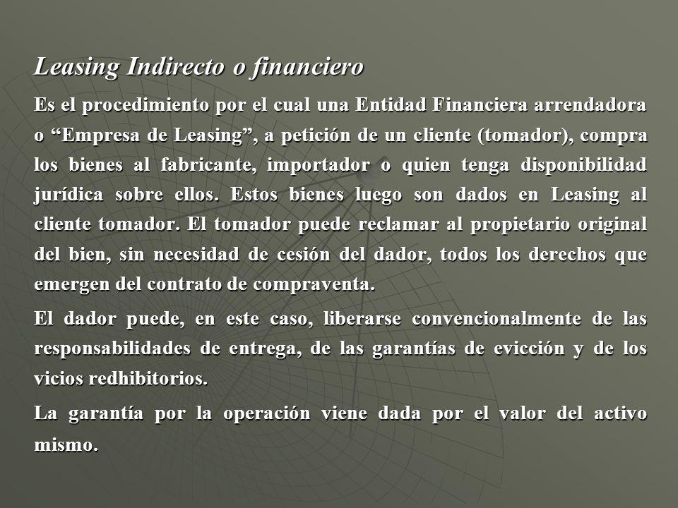 Leasing Indirecto o financiero Es el procedimiento por el cual una Entidad Financiera arrendadora o Empresa de Leasing, a petición de un cliente (toma