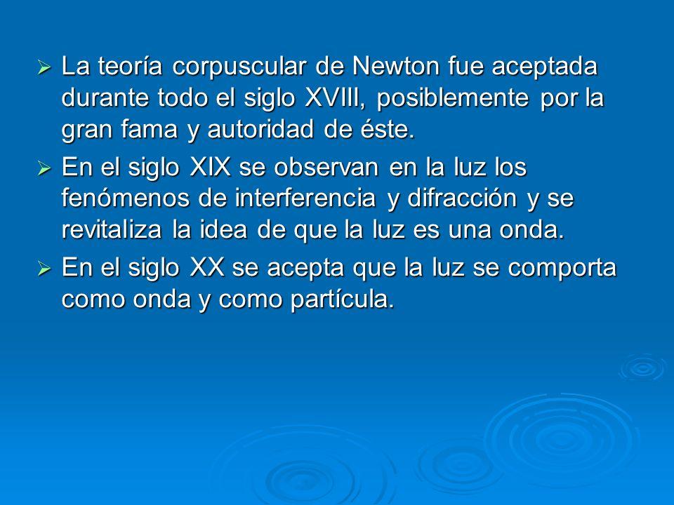 La teoría corpuscular de Newton fue aceptada durante todo el siglo XVIII, posiblemente por la gran fama y autoridad de éste. La teoría corpuscular de