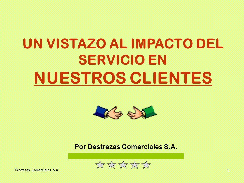 Destrezas Comerciales S.A. 1 UN VISTAZO AL IMPACTO DEL SERVICIO EN NUESTROS CLIENTES Por Destrezas Comerciales S.A.