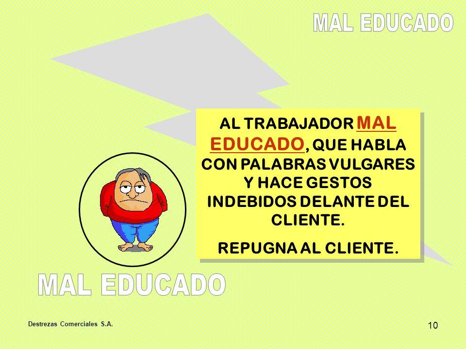 Destrezas Comerciales S.A. 10 AL TRABAJADOR MAL EDUCADO, QUE HABLA CON PALABRAS VULGARES Y HACE GESTOS INDEBIDOS DELANTE DEL CLIENTE. REPUGNA AL CLIEN
