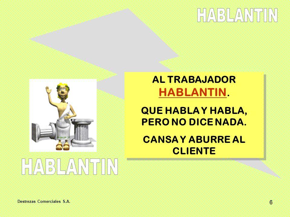 Destrezas Comerciales S.A. 6 AL TRABAJADOR HABLANTIN. QUE HABLA Y HABLA, PERO NO DICE NADA. CANSA Y ABURRE AL CLIENTE AL TRABAJADOR HABLANTIN. QUE HAB