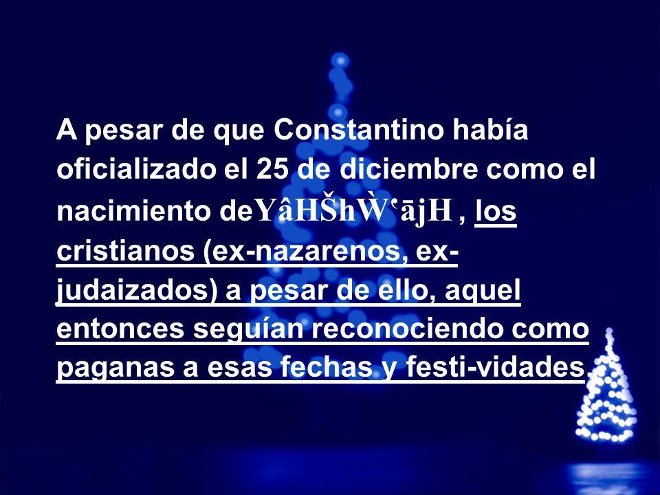 A Free sample background from www.powerpointbackgrounds.com © 2003 By Default!Slide 20 A pesar de que Constantino había oficializado el 25 de diciembre como el nacimiento de YâHŠhājH, los cristianos (ex-nazarenos, ex- judaizados) a pesar de ello, aquel entonces seguían reconociendo como paganas a esas fechas y festi-vidades.
