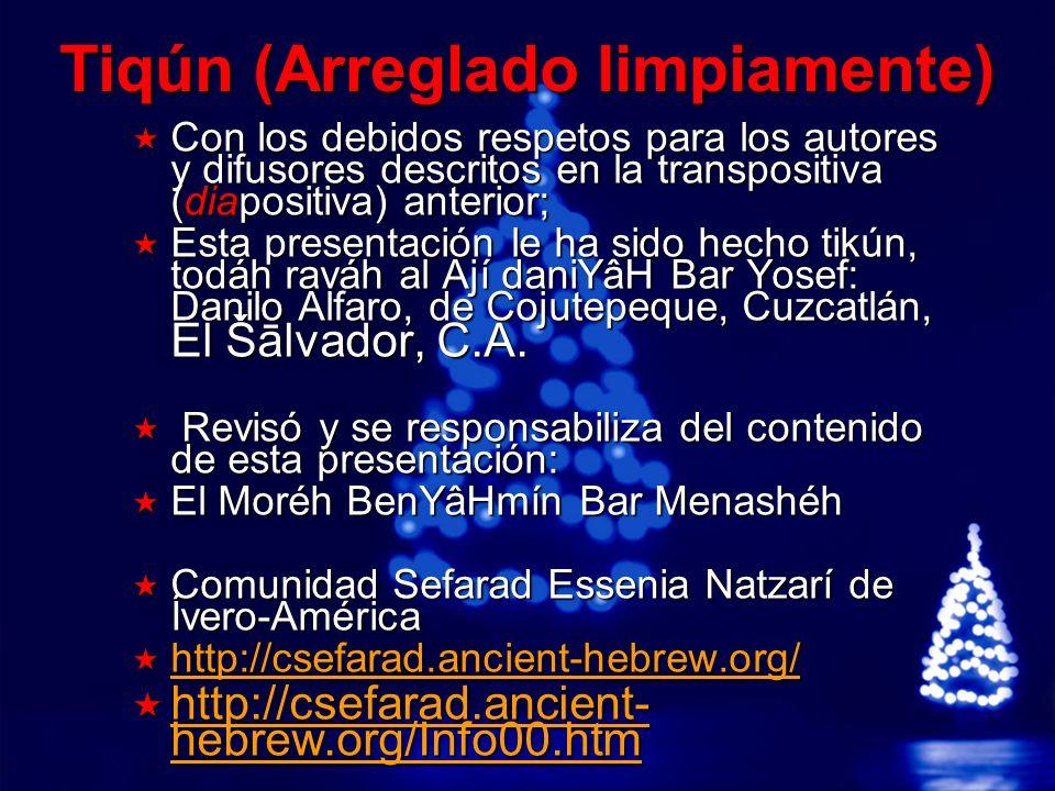 A Free sample background from www.powerpointbackgrounds.com © 2003 By Default!Slide 34 Tiqún (Arreglado limpiamente) Con los debidos respetos para los autores y difusores descritos en la transpositiva (diapositiva) anterior; Con los debidos respetos para los autores y difusores descritos en la transpositiva (diapositiva) anterior; Esta presentación le ha sido hecho tikún, todáh raváh al Ají daniYâH Bar Yosef: Danilo Alfaro, de Cojutepeque, Cuzcatlán, El Šālvador, C.A.