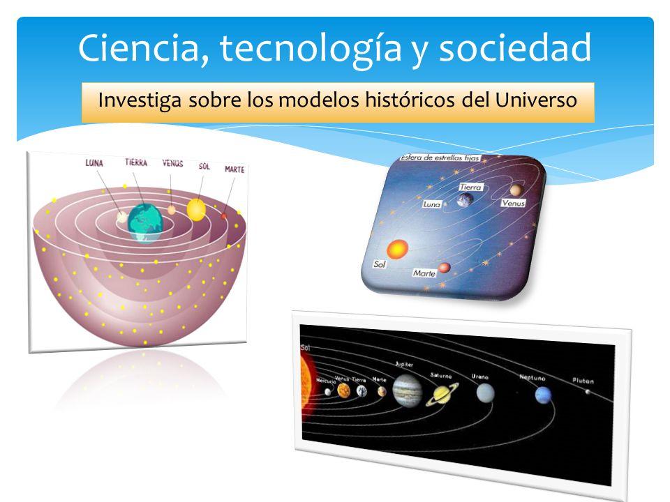 Investiga sobre los modelos históricos del Universo Ciencia, tecnología y sociedad