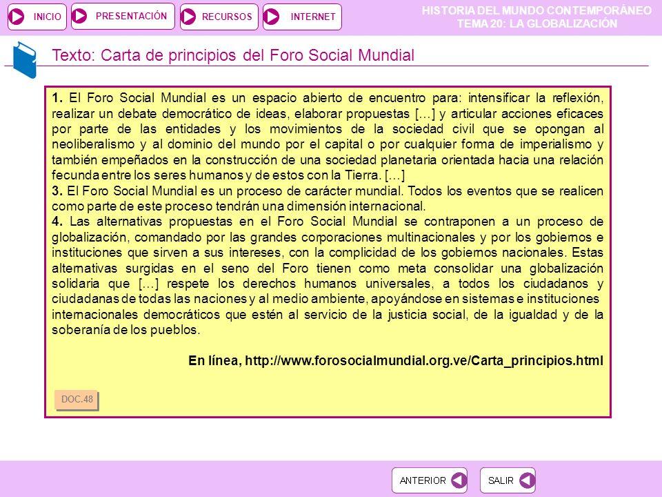 HISTORIA DEL MUNDO CONTEMPORÁNEO TEMA 20: LA GLOBALIZACIÓN RECURSOSINTERNETPRESENTACIÓN INICIO Texto: Carta de principios del Foro Social Mundial 1.