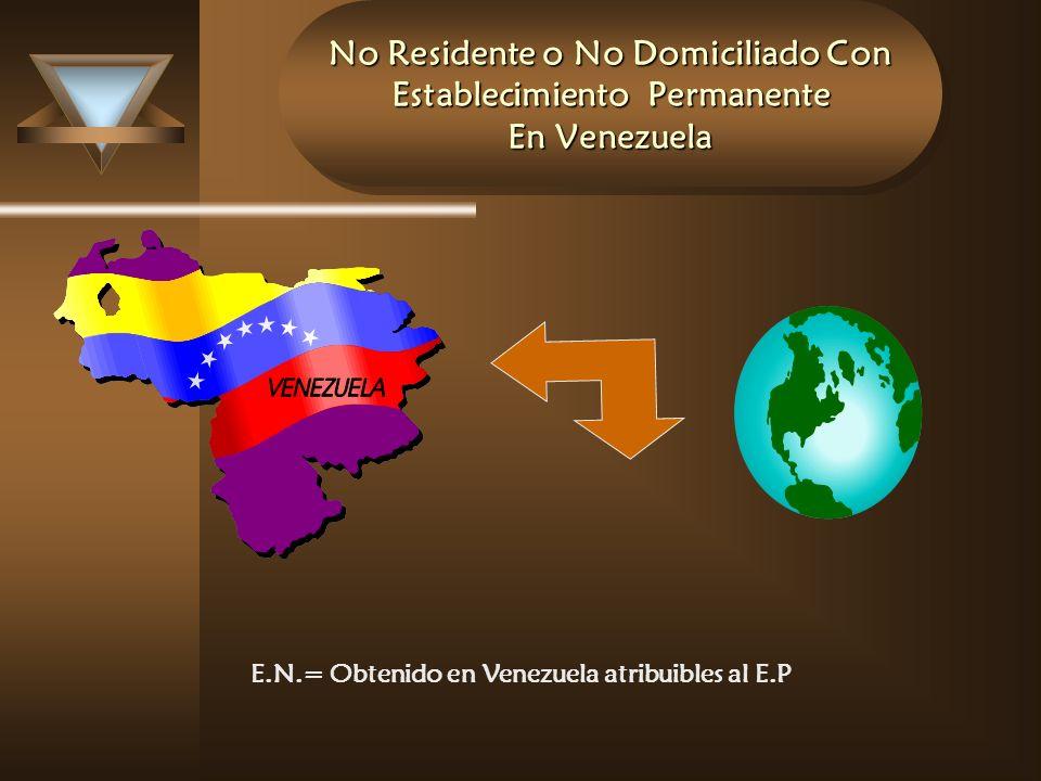 No Residente o No Domiciliado Con Establecimiento Permanente En Venezuela E.N.= Obtenido en Venezuela atribuibles al E.P