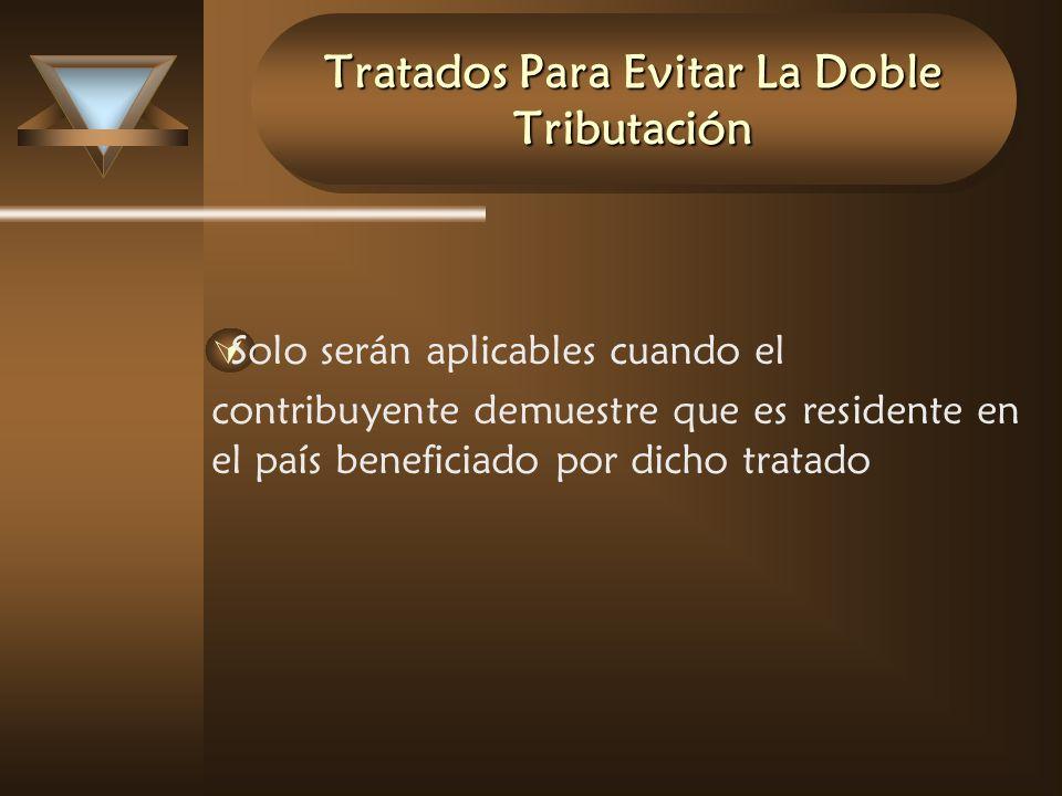 Tratados Para Evitar La Doble Tributación Solo serán aplicables cuando el contribuyente demuestre que es residente en el país beneficiado por dicho tr